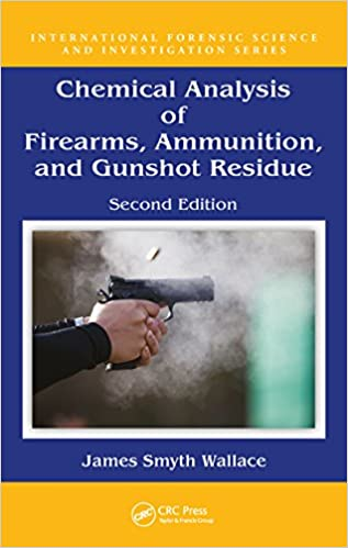 Chemical Analysis Of Firearms Ammunition And Gunshot Residue International Forensic Science And Investigation Kindle Edition By Smyth Wallace James Politics Social Sciences Kindle Ebooks Amazon Com