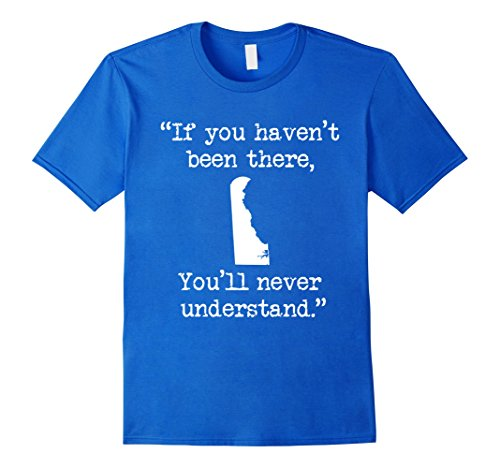 Men's Delaware: If You Haven't Been There You'll Never T-shirt Large Royal Blue (Delaware Shirt)