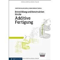 Entwicklung und Konstruktion für die Additive Fertigung: Grundlagen und Methoden für den Einsatz in industriellen Endkundenprodukten