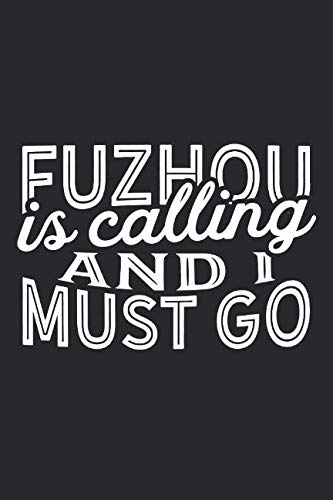 Fuzhou Is Calling And I Must Go: A Blank Lined Journal for Sightseers Or Travelers Who Love Fuzhou