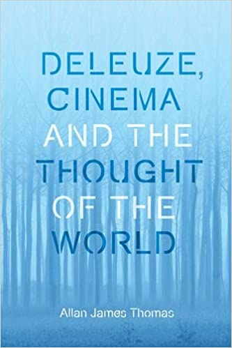 Deleuze, Cinema and the Thought of the World (Plateaus New Directions in Deleuze Studies)