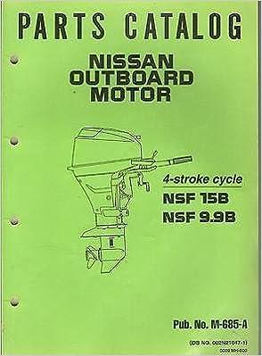 NISSAN OUTBOARD MOTOR NSF 15B & NSF 9.9B PARTS MANUAL PUB. NO. M-685-A (325) Paperback – 1900