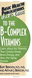 User's Guide to the B-Complex Vitamins (Basic Health Publications User's Guide)