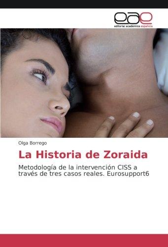 La Historia de Zoraida: Metodología de la intervención CISS a través de tres casos reales. Eurosupport6 (Spanish Edition)