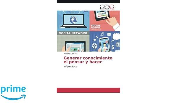 Generar conocimiento el pensar y hacer: Informátics (Spanish Edition): Roberto Camana: 9786202101721: Amazon.com: Books
