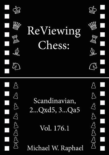 ReViewing Chess: Scandinavian, 2...Qxd5, 3...Qa5, Vol. 176.1 (ReViewing Chess: Openings)
