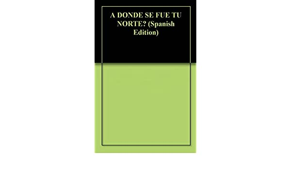 Amazon.com: A DONDE SE FUE TU NORTE? (Spanish Edition) eBook: Alexandra Madej: Kindle Store
