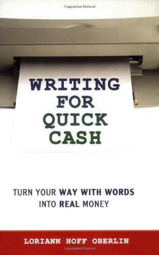 Writing for Quick Cash: Turn Your Way with Words into Real Money pdf epub
