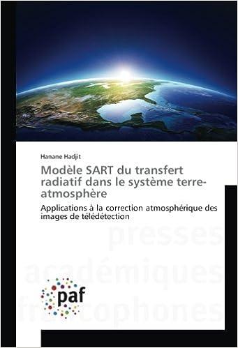 Lire Modèle SART du transfert radiatif dans le système terre-atmosphère: Applications à la correction atmosphérique des images de télédétection epub pdf