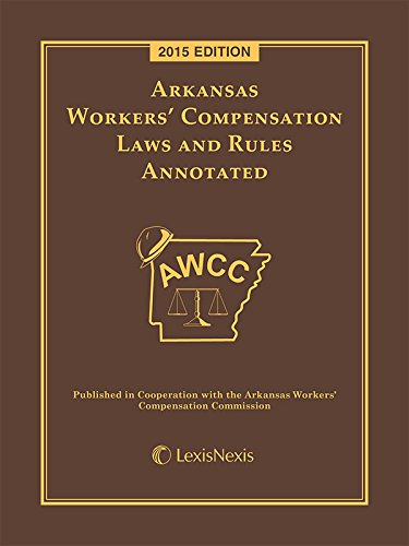 Arkansas Workers' Compensation Laws & Rules, Annotated 2015 Ed.