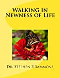 Walking in Newness of Life, Stephen Sammons, 1479277479