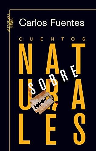 Cuentos sobrenaturales (BIBLIOTECA CARLOS FUENTES) Tapa dura – 8 nov 2007 ALFAGUARA 8420473359 JP024303 FICTION / Fantasy / General