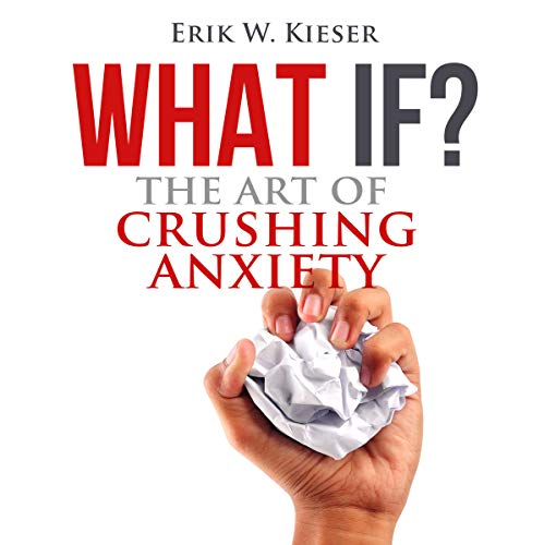 What If?: The Art of Crushing Anxiety