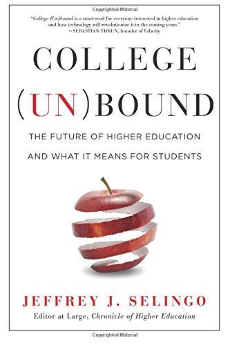 By Jeffrey J. Selingo - College (Un)bound: The Future of Higher Education and What It Mea (Reprint) (2015-05-13) [Paperback]