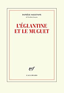 L'églantine et le muguet, Sallenave, Danièle