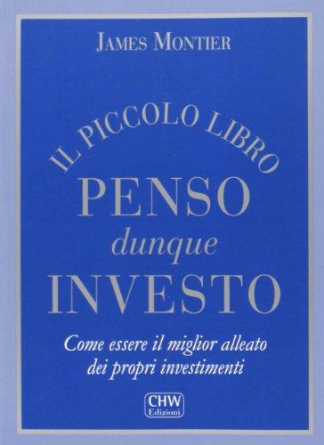 Il piccolo libro penso dunque investo. Come essere il miglior alleato dei propri investimenti James Montier