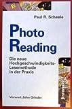 PhotoReading. Die neue Hochgeschwindigkeits-Lesemethode in der Praxis.