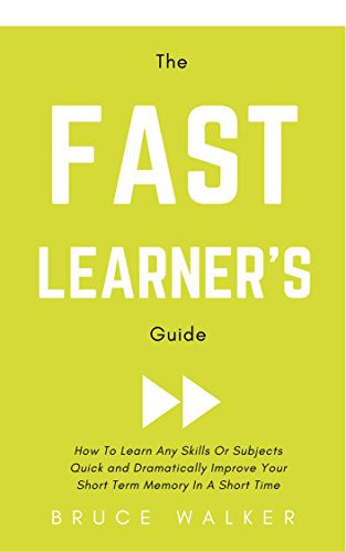 The Fast Learner's Guide - How to Learn Any Skills or Subjects Quick and Dramatically Improve Your Short-Term Memory in a Short Time (English Edition)