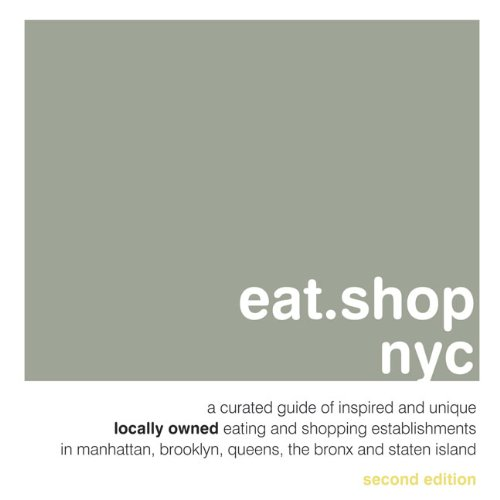 eat.shop nyc: A Curated Guide of Inspired and Unique Locally Owned Eating and Shopping Establishments in Manhattan, Brooklyn, Queens, the Bronx, and Staten Island (eat.shop - Shopping Cabazon