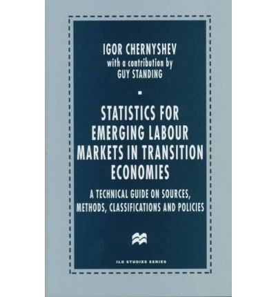 Statistics for Emerging Labour Markets in Transition Economies: A Technical Guide on Sources, Methods, Classifications a
