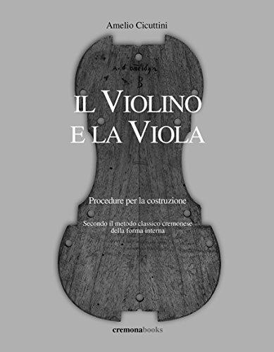 (Il violino e la viola. Procedure per la costruzione.: Secondo il metodo classico cremonese della forma interna. (Italian Edition))