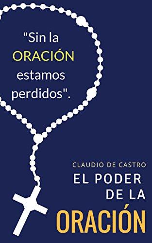 El PODER la Oración: Este libro cambiará tu vida (Ebooks católicos de auto superación
