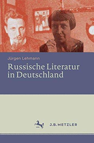 Russische Literatur in Deutschland: Ihre Rezeption durch deutschsprachige Schriftsteller und Kritiker vom 18. Jahrhundert bis zur Gegenwart