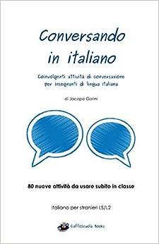 Descargar PDF Gratis Conversando In Italiano: Coinvolgenti Attività Di Conversazione Per Insegnanti Di Lingua Italiana