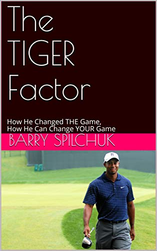The TIGER Factor: How He Changed THE Game, How He Can Change YOUR Game por Barry Spilchuk