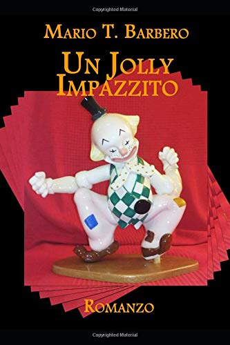 Un Jolly impazzito: romanzo Copertina flessibile – 20 set 2018 Mario T. Barbero Independently published 1723861103
