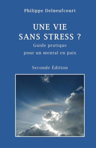 Une vie sans stress?: Seconde Edition Poche – 3 septembre 2014 Philippe Delneufcourt Phidcom 2960138414 Anxieties & Phobias