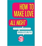 img - for How to Make Love All Night: And Drive a Woman Wild! (And Drive a Woman Wild : Male Multiple Orgasm and Other Secrets for Prolonged Lovemaking) (Paperback) - Common book / textbook / text book