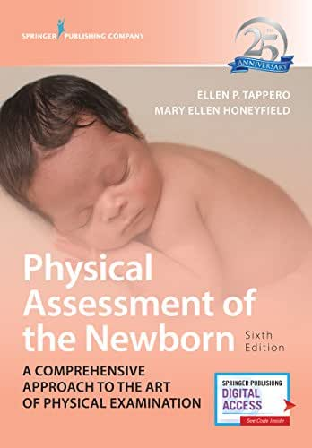 Physical Assessment of the Newborn, Sixth Edition: A Comprehensive Approach to the Art of Physical Examination - Revised 25th Anniversary Edition