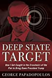 img - for Deep State Target: How I Got Caught in the Crosshairs of the Plot to Bring Down President Trump book / textbook / text book