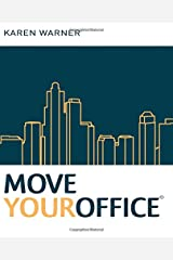 Move Your Office: The #1 Source for Pulling Off Your Best Move Ever, Includes How to Find Office Space, Lease Negotiation, Moving Budget, Office Move Tips and a Detailed Office Relocation Checklist Paperback