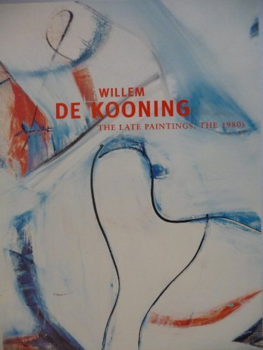 Willem De Kooning: The Late Paintings, the 1980s