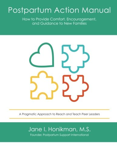 Read Online Postpartum Action Manual: How to Provide Comfort, Encouragement, and Guidance to New Families PDF