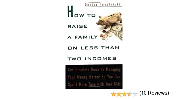 How to Raise a Family on Less Than Two Incomes: The Complete Guide ...