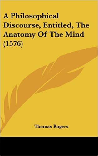A Philosophical Discourse, Entitled, the Anatomy of the Mind (1576 ...