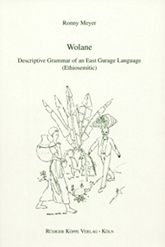 Download Wolane: Descriptive Grammar of an East Gurage Language (Ethiosemitic) (Grammatical Analyses of African Languages) pdf