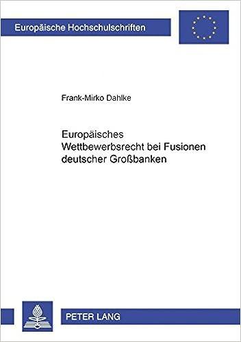 Europaeisches Wettbewerbsrecht Bei Fusionen Deutscher Grossbanken (Europaeische Hochschulschriften / European University Studie)