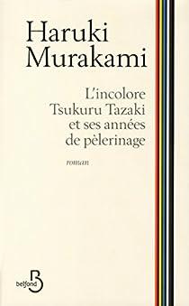 L'Incolore Tsukuru Tazaki et ses années de pèlerinage par Murakami