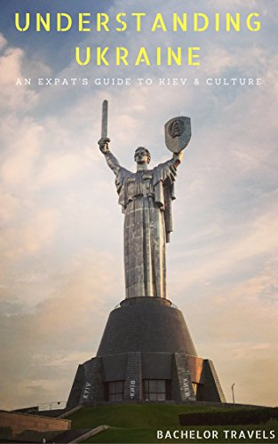 Understanding Ukraine: An Expat's Guide to Kiev and Culture
