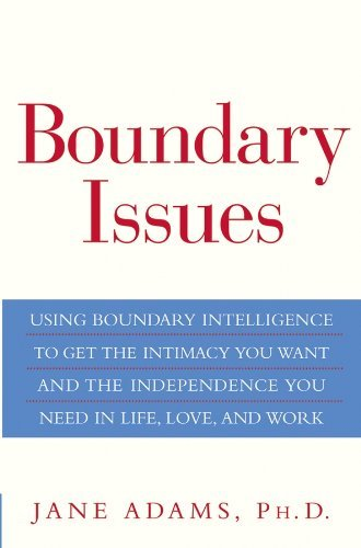 By Jane Adams Boundary Issues: Using Boundary Intelligence to Get the Intimacy You Want and the Independence You N (1st First Edition) [Hardcover]
