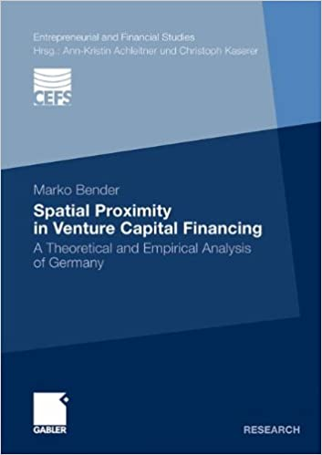 Spatial Proximity in Venture Capital Financing: A Theoretical and Empirical Analysis of Germany (Entrepreneurial and Financial Studies)