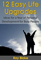 12 Easy Life Upgrades: A Year of Personal Development for Busy People