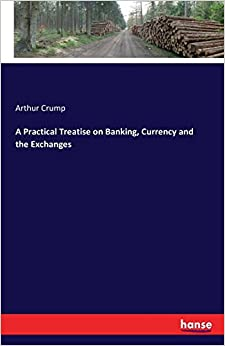 Book A Practical Treatise on Banking, Currency and the Exchanges