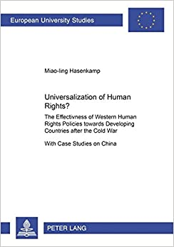Book Universalization of Human Rights?: The Effectiveness of Western Human Rights Policies towards Developing Countries after the Cold War- With Case ... / Publications Universitaires Européennes)
