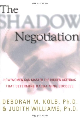 - The Shadow Negotiation: How Women Can Master the Hidden Agendas That Determine Bargaining Success
