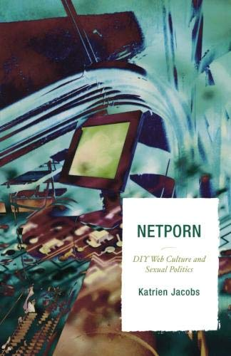 Netporn: D.I.Y. Web Culture and Sexual Politics (Critical Media Studies: Institutions, Politics, and Culture)